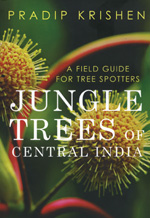 JUNGLE TREES OF CENTRAL INDIA, A FIELD GUIDE FOR TREE SPOTTERS