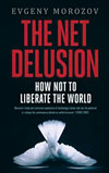 THE NET DELUSION, HOW NOT TO LIBERATE THE WORLD