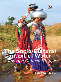 THE SOCIO-CULTURAL CONTEXT OF WATER, STUDY OF A GUJARAT VILLAGE Farhat Naz Orient Blackswan