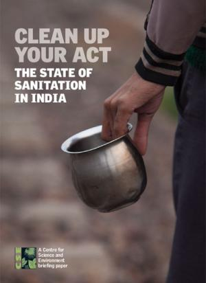 Clean Up Your Act: The State of Sanitation in India (e-book)