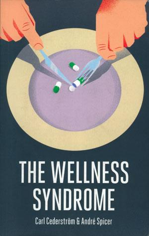 THE WELLNESS SYNDROME, Carl Cederstrm and Andr Spicer - Polity Press  | 200 pages | Rs 1,360