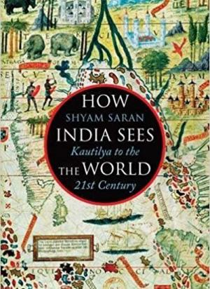 How India Sees The World: Kautilya to the 21st Century