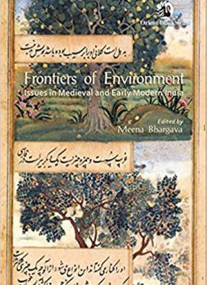 Frontiers of Environment: Issues in Medieval and Early Modern India