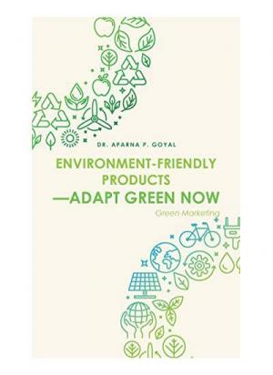 Environment-Friendly Products-Adapt Green Now: Green Marketing