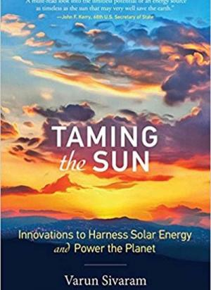 Taming the Sun – Innovations to Harness Solar Energy and Power the Planet