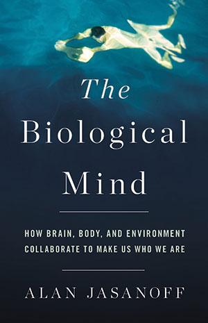 <b>The Biological Mind: How Brain, Body, and Environment Collaborate to Make Us Who We Are </b><br>