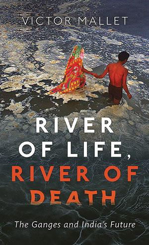 <b>River of Life, River of Death: The Ganges and India's Future </b> <br>
