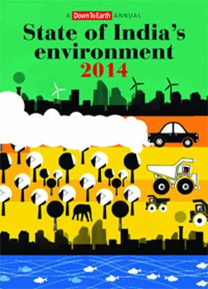 A Down To Earth annual- The State of India's environment 2014