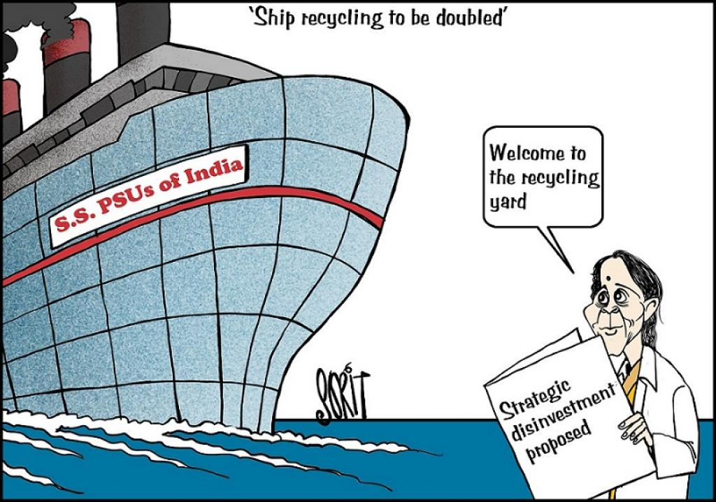 Union Finance Minister Nirmala Sitharaman announced in her budget speech February 1 that ship recycling, among the most hazardous activities environmentally, would be increased. The budget also proposed disinvestment of public sector units. Our cartoonist leaves you to join the dots