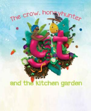 The Crow, Honey Hunter and the Kitchen Garden