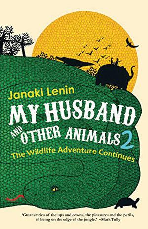 <b>My husband and other animals 2: The wildlife adventure continues  </b><br> Janaki Lenin <br> Westland | 329 pages | Rs 299