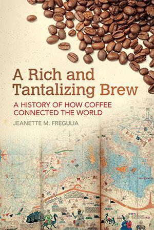 अरिच एंड टैंटलायजिंग ब्रू: अ हिस्ट्री ऑफ हाउ कॉफी कनेक्टेड द वर्ल्ड  लेखक: जीनेट एम फ्रेगलिया  प्रकाशक: यूनिवर्सिटी ऑफ आर्कन्सॉ प्रेस    पृष्ठ: 193 | मूल्य: $24.95