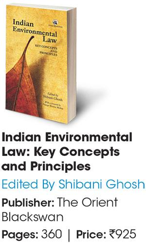 Indian Environmental Law: Key Concepts and Principles Edited By Shibani Ghosh Publisher: The Orient  Blackswan Pages: 360 | Price: Rs 925